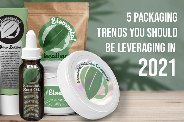 5 Packaging Trends You Should Leveraging in 2021