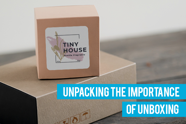 Unpacking The Importance of Unboxing