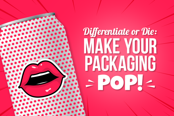 Differentiate or Die: Make Your Packaging POP!