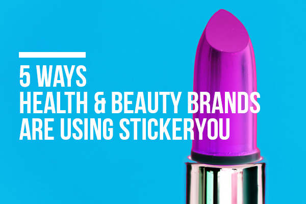 5 Ways Health & Beauty Brands are Using StickerYou