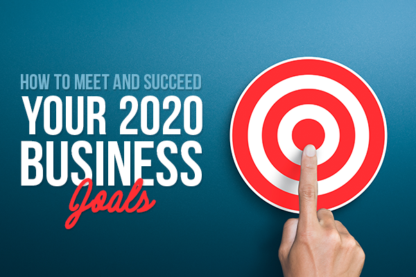 How to Meet and Succeed Your 2020 Business Goals