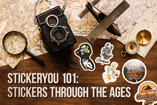 StickerYou 101: Stickers Through The Ages