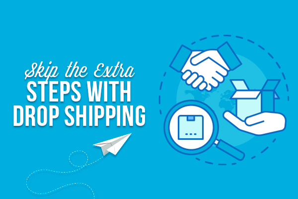 Skip the Extra Steps with Drop Shipping