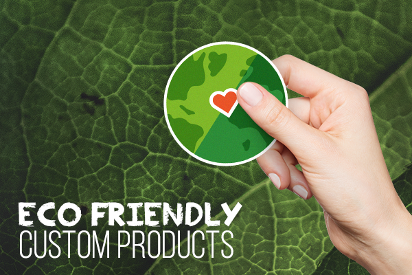 Eco Friendly Custom Products