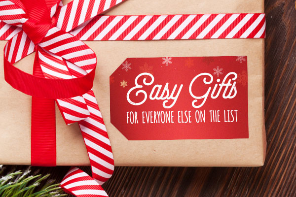 Easy Gifts for Everyone Else on the List