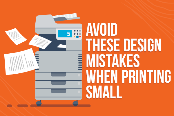 Avoid These Design Mistakes When Printing Small