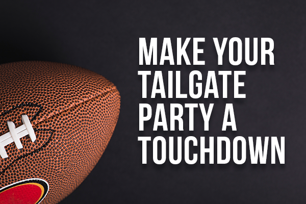 Make Your Tailgate Party a Touchdown