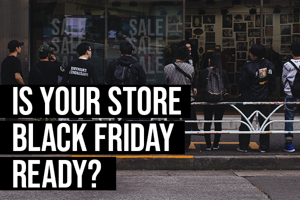 Is Your Store Black Friday Ready?