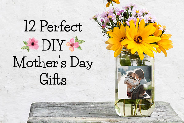12 Perfect DIY Mother's Day Gifts