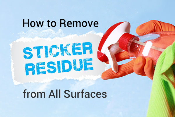 How to Remove Sticker Residue from All Surfaces