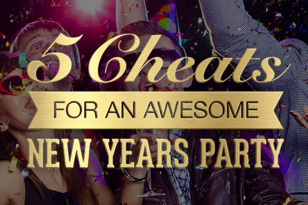 5 cheats for hosting an awesome new year u0026 39 s party