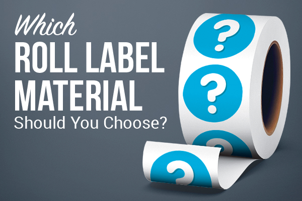 Which Roll Label Material Should You Choose?