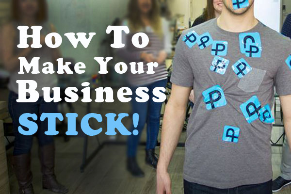 How To Make Your Business Stick!