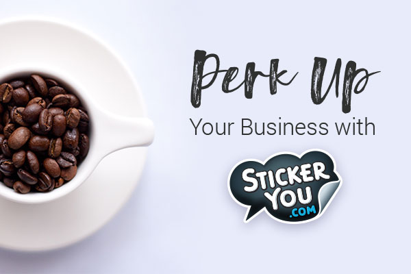 Perk Up Your Business With StickerYou |  StickerYou Blog